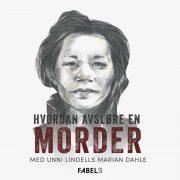 Lydbok - Marian Dahle: Hvordan avsløre en morder-Unni Lindell