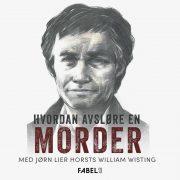 Lydbok - William Wisting: Hvordan avsløre en morder-Jørn Lier Horst