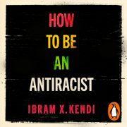 Lydbok - How To Be an Antiracist-Ibram X. Kendi