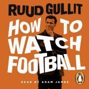 Lydbok - How To Watch Football-Ruud Gullit