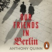 Lydbok - Our Friends in Berlin-Anthony Quinn
