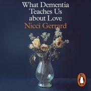 Lydbok - What Dementia Teaches Us About Love-Nicci Gerrard
