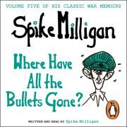 Lydbok - Where Have All the Bullets Gone?-Spike Milligan