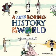 Lydbok - A Less Boring History of the World-Dave Rear
