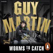 Lydbok - Guy Martin: Worms to Catch-Guy Martin