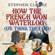 Lydbok - How the French Won Waterloo - or Think They Did-Stephen Clarke