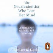 Lydbok - The Neuroscientist Who Lost Her Mind-Barbara K.Lipska