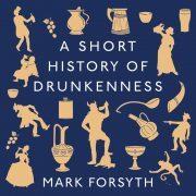 Lydbok - A Short History of Drunkenness-Mark Forsyth