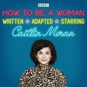 Lydbok - How To Be A Woman-Caitlin Moran