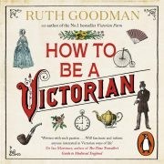 Lydbok - How to be a Victorian-Ruth Goodman