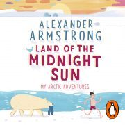Lydbok - Land of the Midnight Sun-Alexander Armstrong