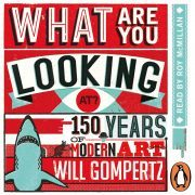 Lydbok - What Are You Looking At?-Will Gompertz