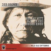 Lydbok - Begrav mitt hjerte ved Wounded Knee-