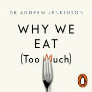 Lydbok - Why We Eat (Too Much)-Andrew Jenkinson